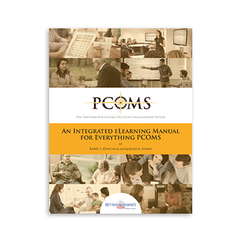 The Partners for Change Outcome Management System: An Integrated eLearning Manual for Everything PCOMS by Barry L. Duncan and Jacqueline A. Sparks
